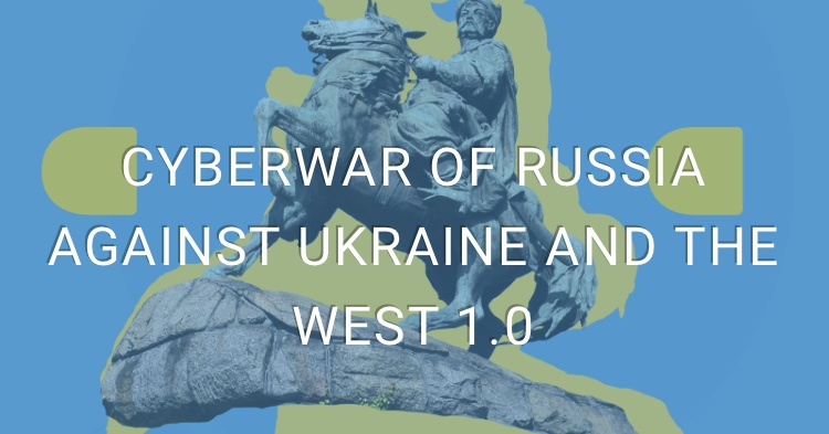 Cyberwar of Russia against Ukraine and the West 1.0